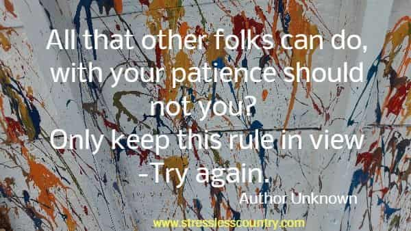 All that other folks can do, with your patience should not you? Only keep this rule in view -Try again.