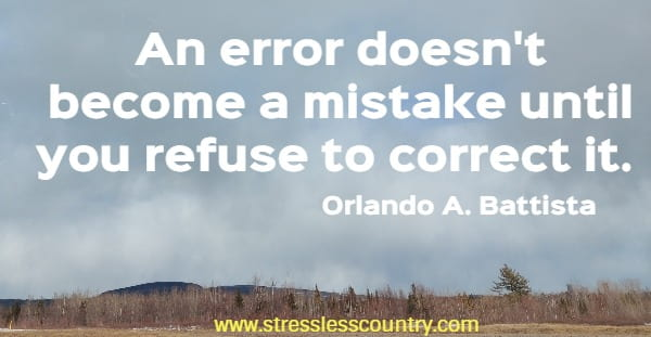 An error doesn't become a mistake until you refuse to correct it.