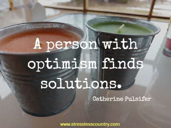 A person with optimism finds solutions.