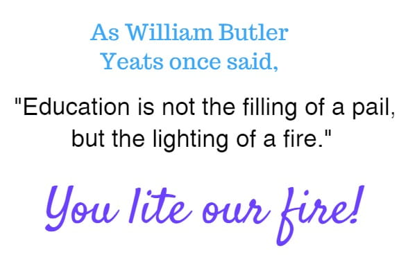 education is not the filling of a pail, but the lighting of a fire...