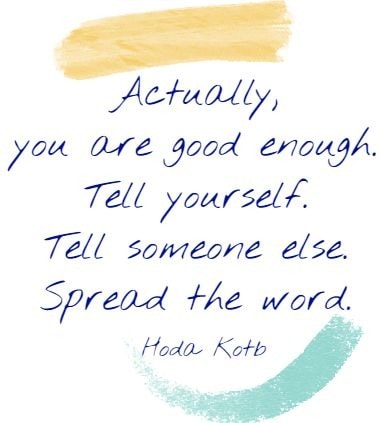 Actually, you are good enough.  Tell yourself.