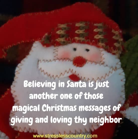 An Inspirational Christmas Message - Believing in Santa is just another one of those magical Christmas messages of giving and loving thy neighbor.