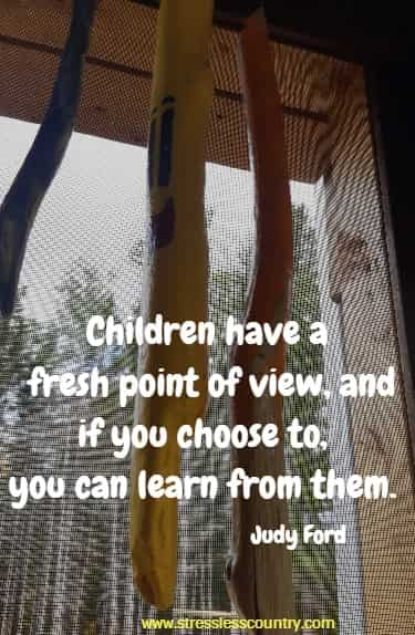 children have a fresh point of view...
