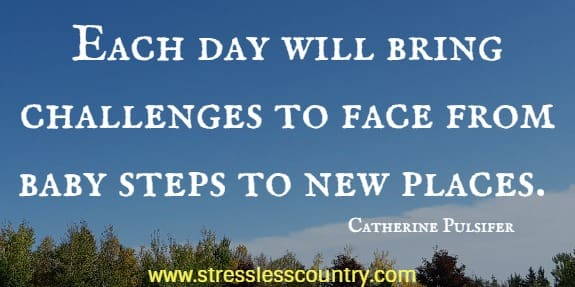 each day will bring challenges
