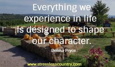 Everything we experience in life is designed to shape our character. Delma Pryce