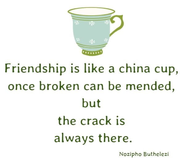 Friendship is like a china cup, once broken can...