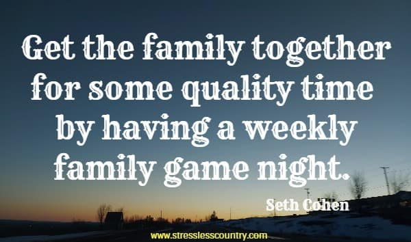 Get the family together for some quality time by having a weekly family game night.