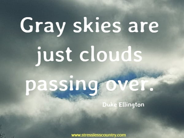 Gray skies are just clouds passing over.