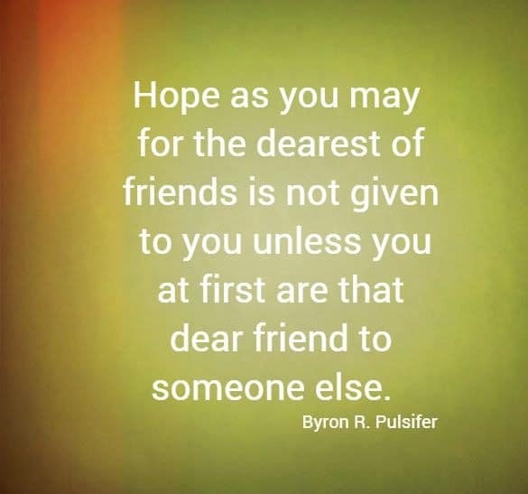 Hope as you may for the dearest of friends is not given to you unless you at first...