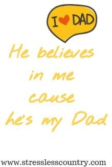 He believes in me cause he's my Dad
