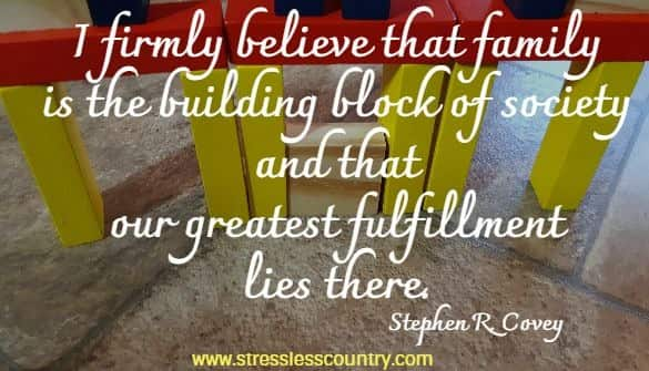 I firmly believer that family is ....