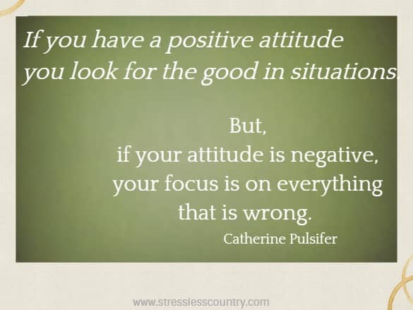 if you have a positive attitude ....