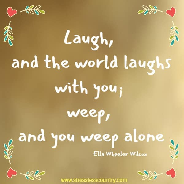 laugh and the world laughs with you...