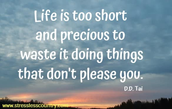 life is too short and ....