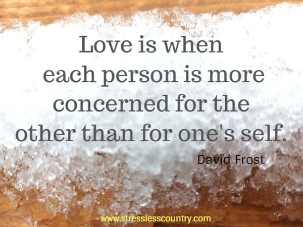 Love is when each person is more concerned for the other than for one's self.