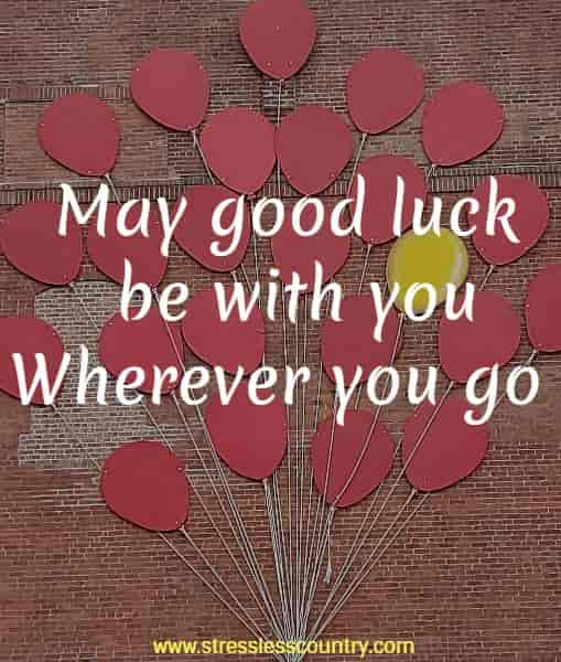 May good luck be with you wherever you go