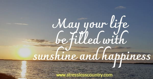 May your life be filled with sunshine and happiness