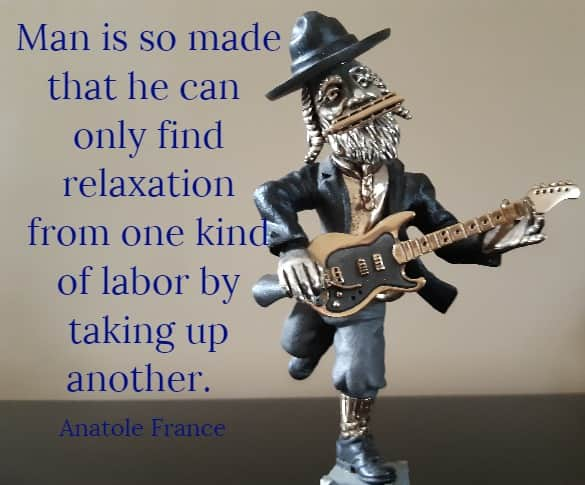 Man is so made that he can only find relaxation from one kind of labor by taking up another