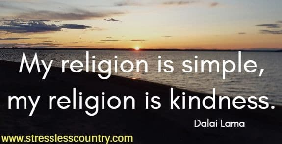 My religion is simple, my religion is kindness.