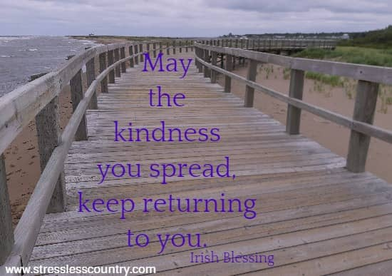 May the kindness you spread, keep returning to you.