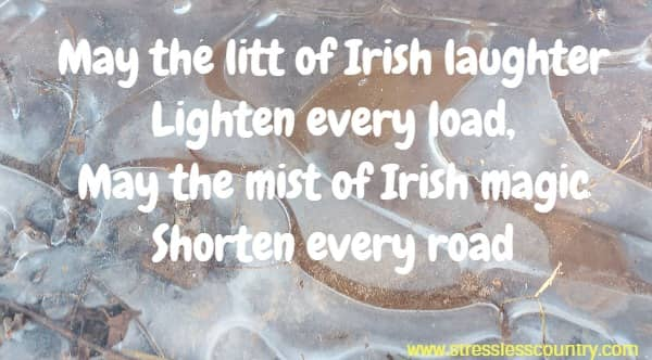 May the litt of Irish laughter Lighten every load, May the mist of Irish magic Shorten every road,