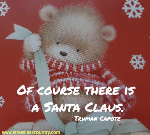 Of course there is a Santa Claus.  Truman Capote