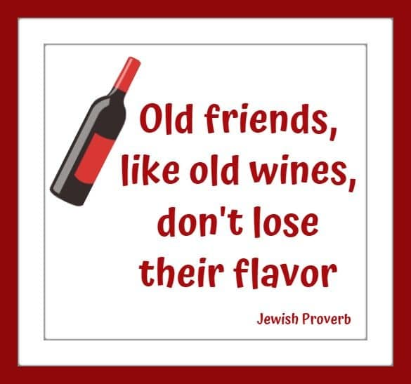 Old friends, like old wines, don't lose their flavor.