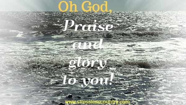 praise and glory to our God!