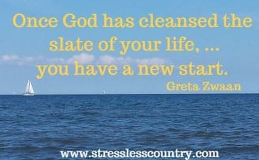 Once God has cleansed the slate of your life, ...you have 