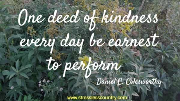 One deed of kindness every day be earnest to perform