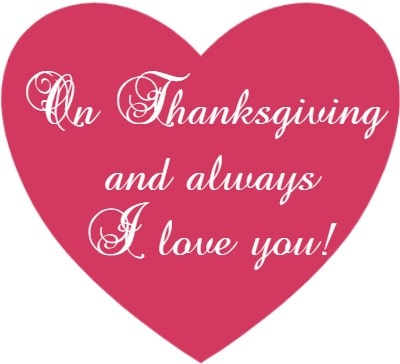 On Thanksgiving and always I love you!