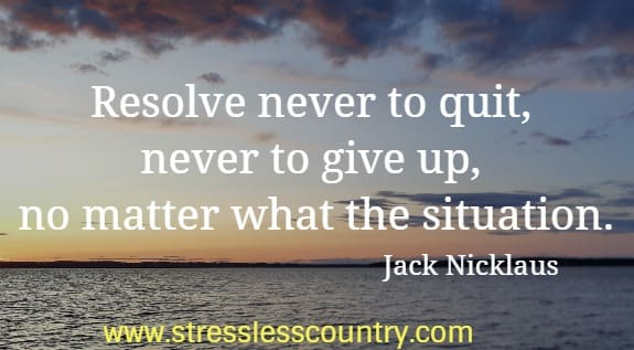 resolve never to quit...