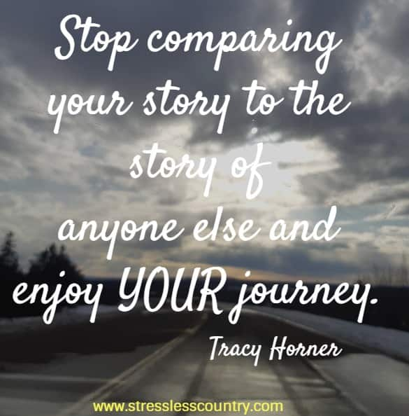 stop comparing your story to the story.....