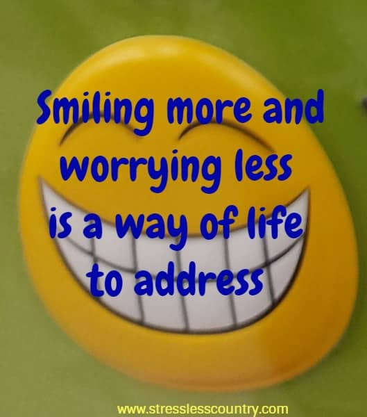 Smiling more and worrying less is a way of life to address