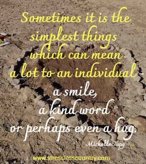 Sometimes it is the simplest things which can mean a lot to an individual - a smile, a kind word or perhaps even a hug.