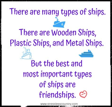there are many types of ships....best are friendships