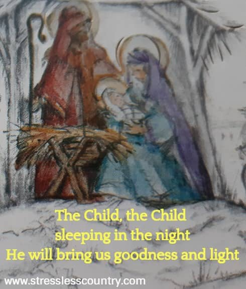 The Child, the Child sleeping in the night He will bring us goodness and light
