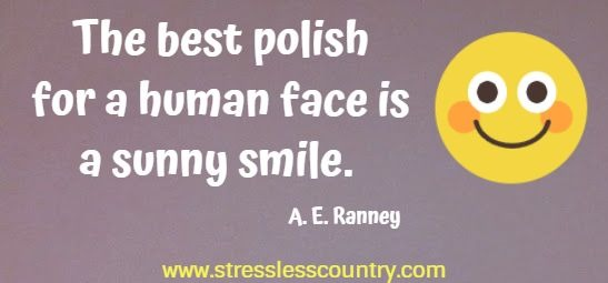 The best polish for a human face is a sunny smile.