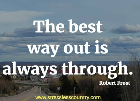 the best way out is....