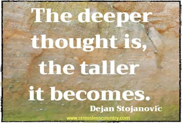 The deeper thought is, the taller it becomes.