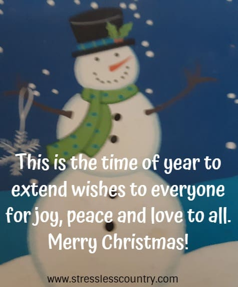 Christmas Card Message - This is the time of year to extend wishes to everyone for joy, peace and love to all. Merry Christmas!
