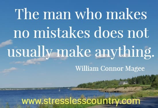 the man who makes no mistakes does not usually make anything William Connor Magee