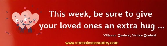 This week, be sure to give your loved ones an extra hug ...  Villamor Quebral; Venice Quebral