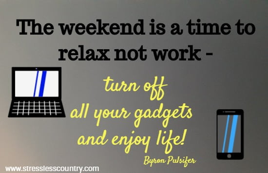 your time must be balanced between work and play, make time to relax quotes