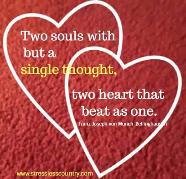 Two souls with but a single thought, two heart that beat as one.
