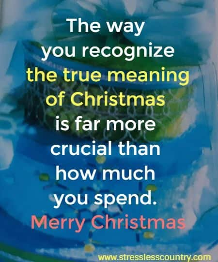 Motivating Messages - The way you recognize the true meaning of Christmas is far more crucial than  how much you spend. Merry Christmas