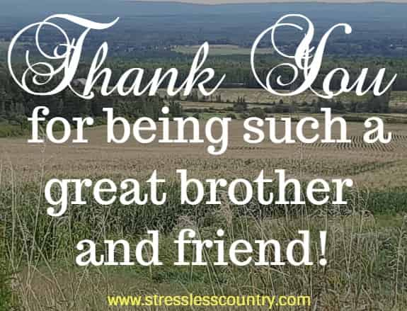 Thank you for being such a great brother and friend!