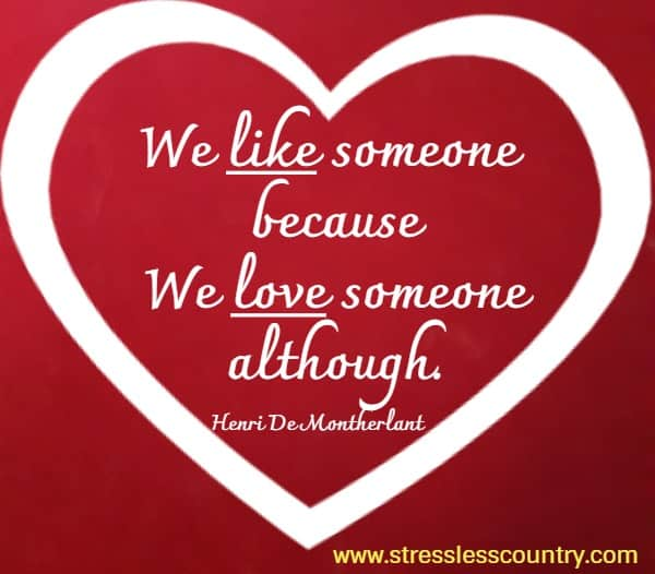We like someone because  We love someone although. Henri De Montherlant