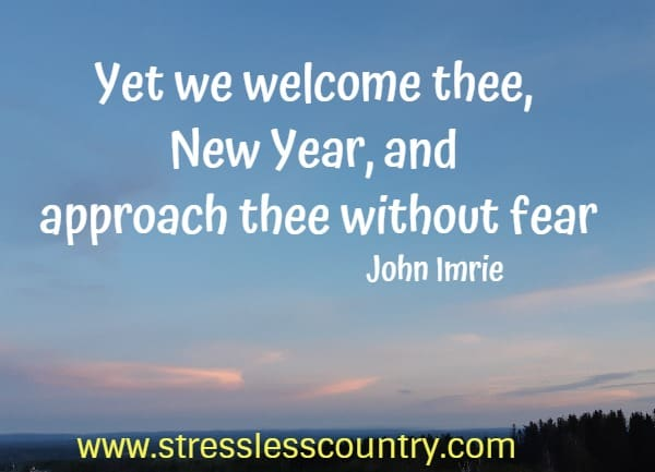 yet we welcom the, New Year....