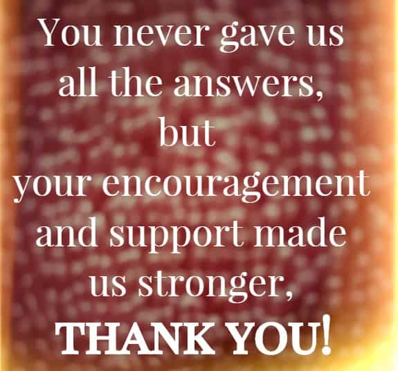 you never gave us all the answers, but your encouragement and support...